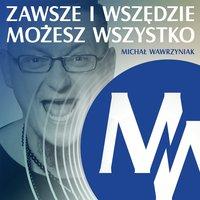 Zawsze i Wszędzie Możesz Wszystko – sezon 1 - Michał Wawrzyniak