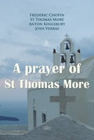 A prayer of St Thomas More - Anton Kingsbury, Frederic Chopin, St Thomas More