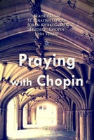 Praying with Chopin - Blaise Pascal,Søren Kierkegaard,Frederic Chopin