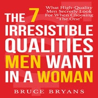 The 7 Irresistible Qualities Men Want in a Woman - Bruce Bryans