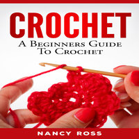 CROCHET - A Beginners Guide To Crochet - Nancy Ross