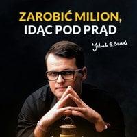 Zarobić milion, idąc pod prąd - Jakub B. Bączek