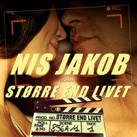 STØRRE END LIVET - Nis Jakob