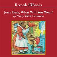 Jesse Bear, What Will You Wear? - Nancy White Carlstrom