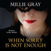 When Sorry is not Enough - Millie Gray