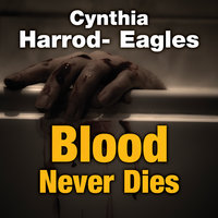 Blood Never Dies - Cynthia Harrod-Eagles