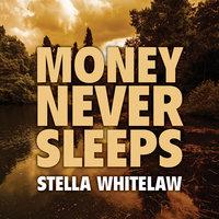 Money Never Sleeps - Stella Whitelaw