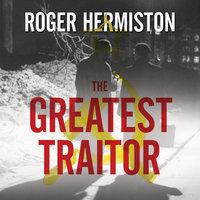 The Greatest Traitor - Roger Hermiston