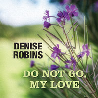 Do Not Go, My Love - Denise Robins
