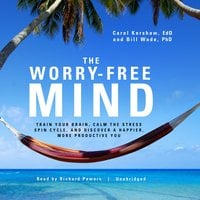 The Worry-Free Mind - Bill Wade (PhD),Carol Kershaw, EdD