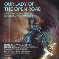 Our Lady of the Open Road, and Other Stories from the Long List Anthology, Vol. 2 - Various Authors,David Steffen,Martin L. Shoemaker,Sarah Pinkster