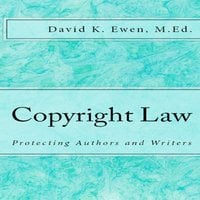 Copyright Law - Protecting Authors and Writers - David Ewen