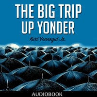 The Big Trip Up Yonder - Kurt Vonnegut Jr.