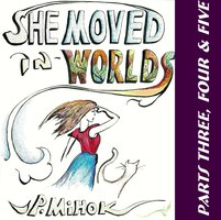 She Moved In Worlds - Parts Three, Four and Five - J.P. Mihok