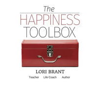 The Happiness Toolbox - Finding happiness regardless of circumstances - Lori Brant