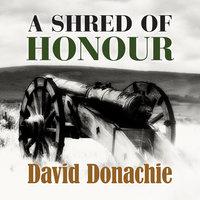 A Shred of Honour - David Donachie