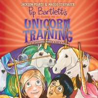 Pip Bartlett's Guide to Unicorn Training - Maggie Stiefvater, Jackson Pearce