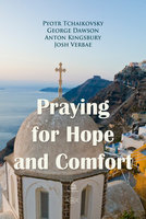 Praying for Hope and Comfort - George Dawson, Pyotr Tchaikovsky, Anton Kingsbury
