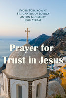 Prayer for Trust in Jesus - Pyotr Tchaikovsky,Anton Kingsbury,St. Ignatius of Loyola