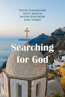 Searching for God - Pyotr Tchaikovsky,Anton Kingsbury,Saint Anselm