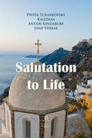 Salutation to Life - Pyotr Tchaikovsky,Anton Kingsbury,Kalidasa