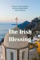 The Irish Blessing - Pyotr Tchaikovsky,Anton Kingsbury