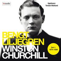 Winston Churchill. Del 1 1874-1939 - Bengt Liljegren