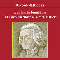 Benjamin Franklin - On Love, Marriage and Other Matters - Benjamin Franklin