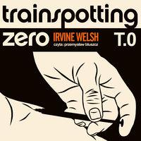 Trainspotting zero - Irvine Welsh