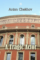 A Tragic Actor - Anton Chekhov
