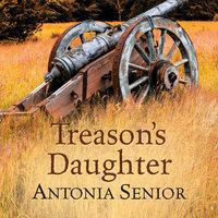 Treason's Daughter - Antonia Senior