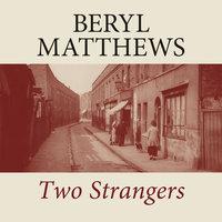 Two Strangers - Beryl Matthews