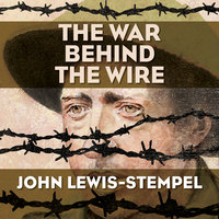 The War Behind the Wire - John Lewis-Stempel
