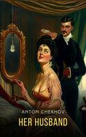 Her Husband - Anton Chekhov