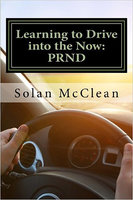 Learning to Drive into the Now - PRND - Solan McClean