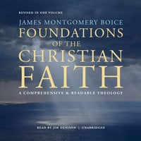 Foundations of the Christian Faith, Revised in One Volume - Jim Denison, James Montgomery Boice