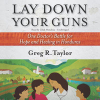 Lay Down Your Guns - Greg R. Taylor