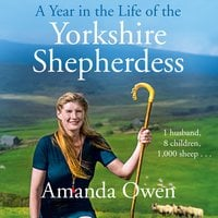 A Year in the Life of the Yorkshire Shepherdess - Amanda Owen