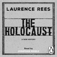 The Holocaust: A New History - Laurence Rees
