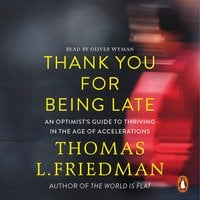 Thank You for Being Late: An Optimist's Guide to Thriving in the Age of Accelerations - Thomas L. Friedman