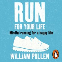 Run for Your Life: Mindful Running for a Happy Life - William Pullen