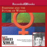 Feminism and The Future of Women - Estelle Freedman