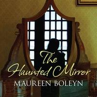 The Haunted Mirror - Maureen Boleyn