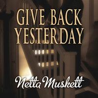 Give Back Yesterday - Netta Muskett