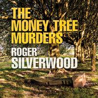 The Money Tree Murders - Roger Silverwood