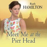 Meet Me at the Pier Head - Ruth Hamilton