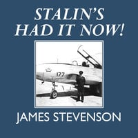 Stalin's Had It Now! - James Stevenson