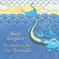 Francesca and the Mermaid - Beryl Kingston