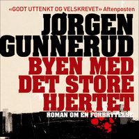 Byen med det store hjertet - Jørgen Gunnerud