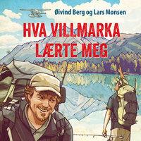 Hva villmarka lærte meg - Lars Monsen,Øivind Berg